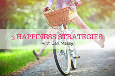 Guest Interview – 3 Happiness Strategies with Carl Massy