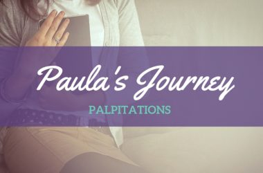 Paula's Journey: Palpitations!