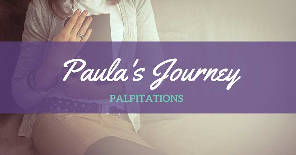Paula's Journey: Palpitations!