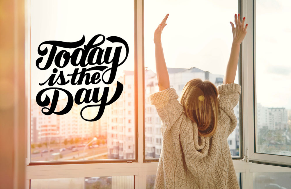 Today is the day to…
