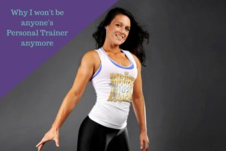 Why I won't be anyone's Personal Trainer anymore…..