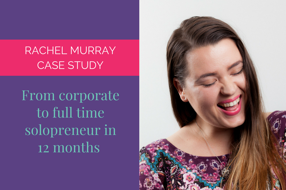 Rachel Murray Case Study - From corporate to full time solopreneur in 12 months