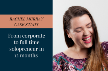 Rachel Murray Case Study – From corporate to full time solopreneur in 12 months